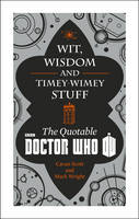Cover for Doctor Who: Wit, Wisdom and Timey Wimey Stuff - the Quotable Doctor Who by Cavan Scott, Mark Wright