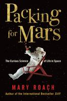 Cover for Packing for Mars: The Curious Science of Life in Space by Mary Roach