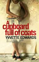 A Cupboard Full of Coats by Yvvette Edwards