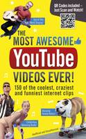 Cover for The Most Awesome Youtube Videos Ever! 150 of the Coolest, Craziest and Funniest Internet Clips by Adrian Besley
