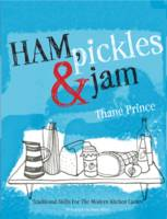 Cover for Ham, Pickles and Jam : Traditional Skills for the Modern Kitchen Larder by Thane Prince