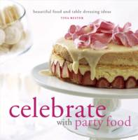 Cover for Celebrate with Party Food : Beautiful Food and Table Dressing Ideas by Tina Bester