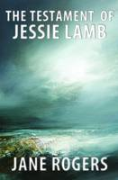 Cover for The Testament of Jessie Lamb by Jane Rogers