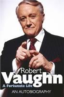 Cover for Robert Vaughn: A Fortunate Life - An Autobiography by Robert Vaughn