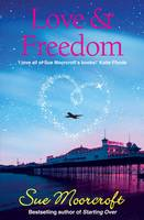 Cover for Love & Freedom by Sue Moorcroft