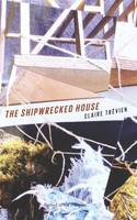 The Shipwrecked House by Claire Trevien