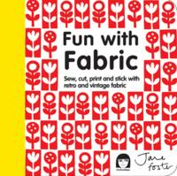 Fun with Fabric Sew, Cut, Print and Stick with Retro and Vintage Fabric by Jane Foster