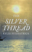 Cover for The Silver Thread by Kylie Fitzpatrick