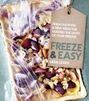Cover for Freeze & Easy Fabulous Food and New Ideas for Making the Most of Your Freezer by Sara Lewis