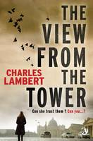 Cover for The View from the Tower by Charles Lambert