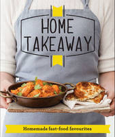 Cover for Home Takeaway Homemade fast-food favourites by Good Housekeeping Institute