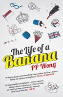 The Life of a Banana by P. P. Wong
