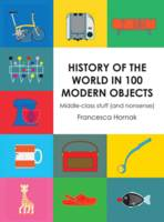 Cover for History of the World in 100 Modern Objects Middle-Class Stuff (and Nonsense) by Francesca Hornak