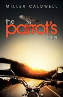 Cover for The Parrot's Tale by Miller Caldwell