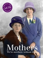 Cover for Mothers We're Nowhere Without Them by Cath Tate