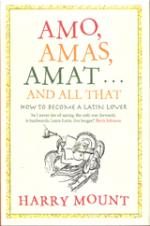 Cover for Amo, Amas, Amat... and All That : How to Become a Latin Lover by Harry Mount