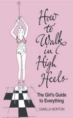 How To Walk In High Heels by Camilla Morton