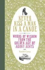 Never Kiss a Man in a Canoe: Words of Wisdom from the Golden Age of Agony Aunts by Tanith Carey