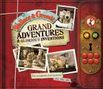 Cover for Wallace and Gromit Grand Adventures and Glorious Inventions by Penny Worms