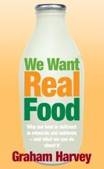 Cover for We Want Real Food by Graham Harvey