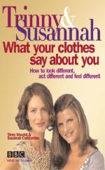 What Your Clothes Say About You by Trinny Woodall And Susannah Constantine