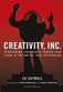 Creativity, Inc. Overcoming the Unseen Forces That Stand in the Way of True Inspiration by Ed Catmull
