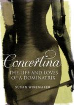 Concertina : The Life and Loves of a Dominatrix by Susan Winemaker