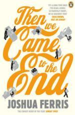 Cover for Then We Came to the End by Joshua Ferris