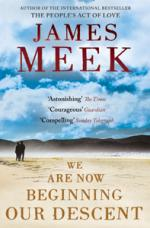 Cover for We Are Now Beginning Our Descent by James Meek