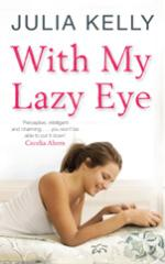 Cover for With My Lazy Eye by Julia Kelly