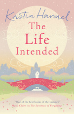 Cover for The Life Intended by Kristin Harmel