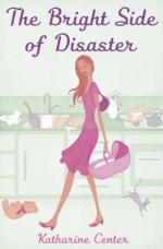 The Bright Side of Disaster by Katherine Center