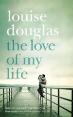 Cover for The Love of My Life by Louise Douglas