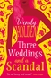 Three Weddings and a Scandal by Wendy Holden
