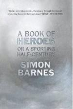 A Book of Heroes: Or a Sporting Half Century by Simon Barnes