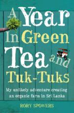 A Year in Green Tea and Tuk-Tuks by Rory Spowers
